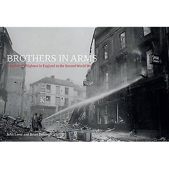 Brothers in Arms  Canadian Firefighters in England in the Second World War by John Leete & Brian Berringer