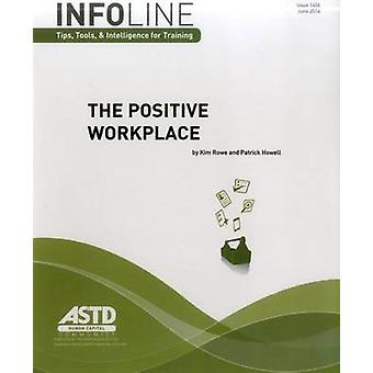 The Positive Workplace by Kim A. Rowe - Patrick Alan Howell - 9781562