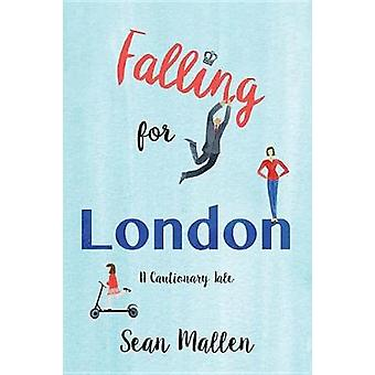 Falling for London - A Cautionary Tale by Sean Mallen - 9781459741942