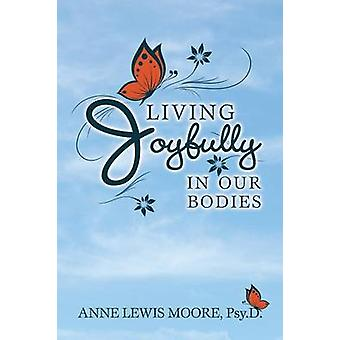 Living Joyfully in Our Bodies by Moore & Anne Lewis