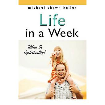Life in a Week Book Two  What Is Spirituality by Keller & Michael Shawn