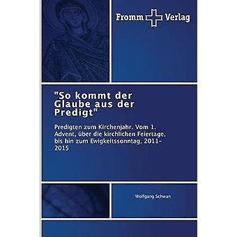 So kommt der Glaube aus der Predigt by Schwan Wolfgang