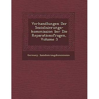 Verhandlungen Der Sozialisierungskommission ber Die Reparationsfragen Volume 3 by Sozialisierungskommission & Germany.