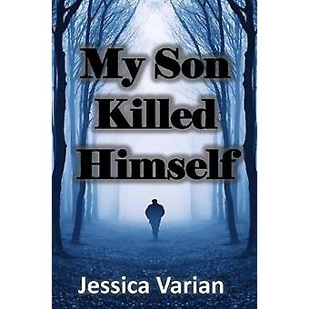 My Son Killed Himself From Tragedy to Hope by Varian & Jessica