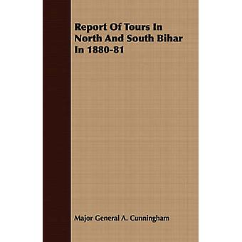 Report Of Tours In North And South Bihar In 188081 by Cunningham & Major General A.