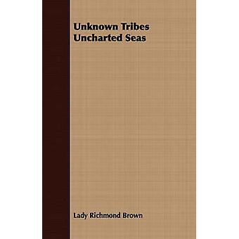 Unknown Tribes Uncharted Seas by Brown & Lady Richmond