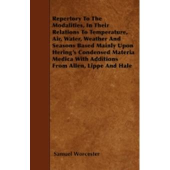 Repertory To The Modalities In Their Relations To Temperature Air Water Weather And Seasons Based Mainly Upon Herings Condensed Materia Medica With Additions From Allen Lippe And Hale by Worcester & Samuel