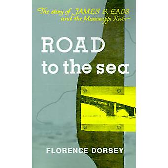 Road to the Sea The Story of James B. Eads and the Mississippi River by Dorsey & Florence L.