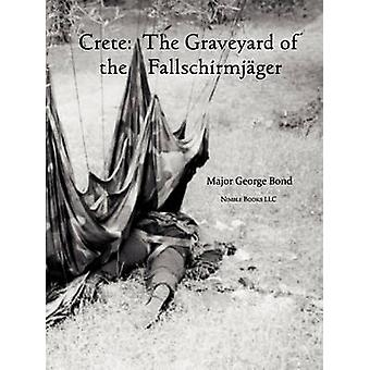 Crete The Graveyard of the Fallschirmjger by Bond & Major George