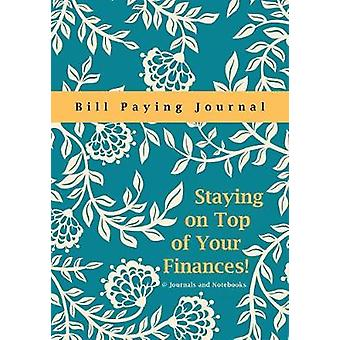 Staying on Top of Your Finances Bill Paying Journal by Journals Notebooks