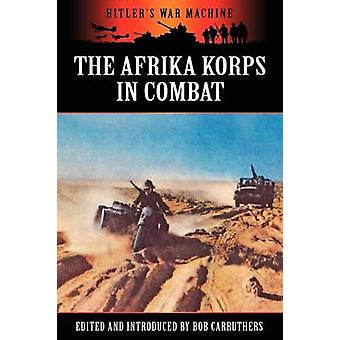 The Afrika Korps in Combat by Carruthers & Bob