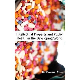 Intellectual Property and Public Health in the Developing World by Azam & Monirul