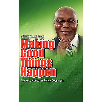 Making Good Things Happen The Atiku Abubakar Policy Document big fontP by Abubakar & Atiku