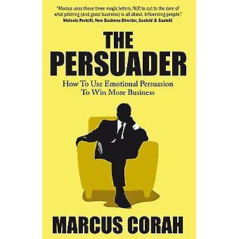 The Persuader use emotional persuasion to win more business by Corah & Marcus
