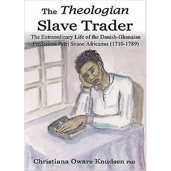 The Theologian Slave Trader by Knudsen & Christiana Oware
