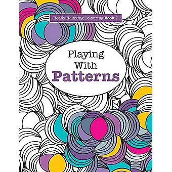 Really RELAXING Colouring Book 1 Playing with Patterns by James & Elizabeth