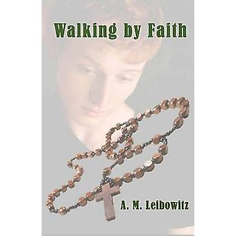 Walking by Faith by Leibowitz & A. M.