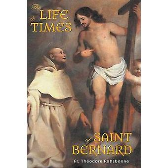 The Life and Times of Saint Bernard by Ratisbonne & Fr. Theodore