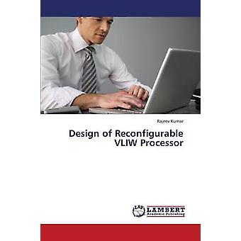 Design of Reconfigurable Vliw Processor by Kumar Rajeev