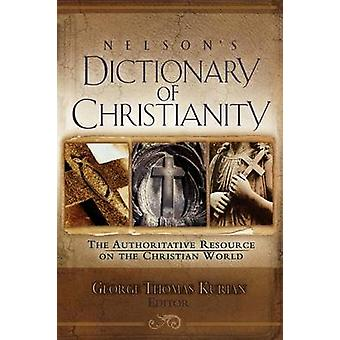 Nelsons Dictionary of Christianity The Authoritative Resource on the Christian World by Kurian & George Thomas