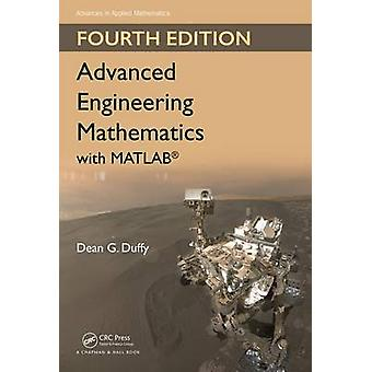 Advanced Engineering Mathematics with MATLAB by Duffy & Dean G. Former Instructor & US Naval Academy & Annapolis & Maryland & USADuffy & Dean G. Former Instructor & US Naval Academy & Annapolis & Maryland & USA