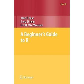 A Beginner's Guide to R door Alain F. Zuur - Elena N. Ieno - Erik H.W.G