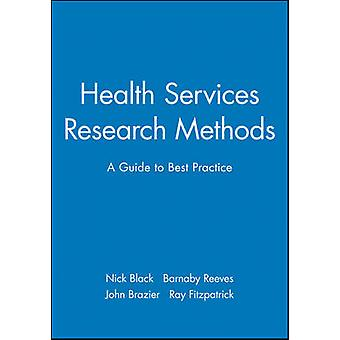 Health Services Research Methods - A Guide to Best Practice by Nick Bl