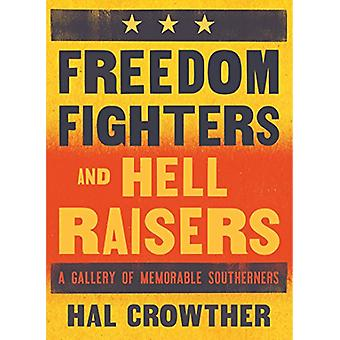 Freedom Fighters and Hell Raisers - A Gallery of Memorable Southerners
