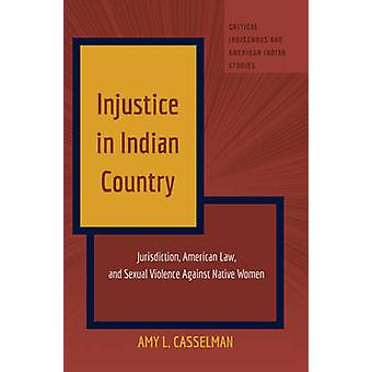 Injustice in Indian Country - Jurisdiction - American Law - and Sexual