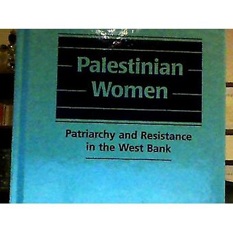 Palestinian Women - Patriarchy and Resistance in the West Bank by Cher