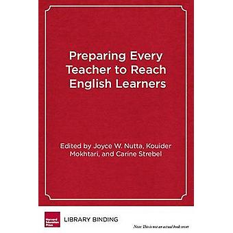 Preparing Every Teacher to Reach English Learners - A Practical Guide