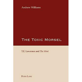The Toxic Morsel - T. E. Lawrence and the Mint (1st New edition) by An