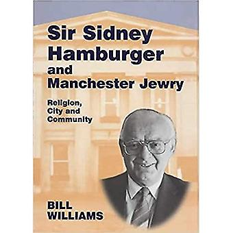 Sir Sidney Hamburger and Manchester Jewry Religion, City, and Community