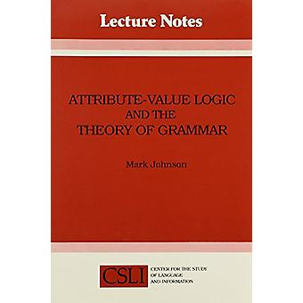 Attribute-Value Logic and the Theory of Grammar by Mark Johnson - 978