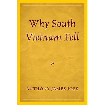 Why South Vietnam Fell by Anthony James Joes - 9781498503891 Book