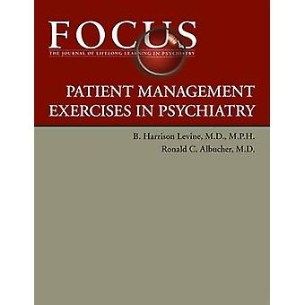 FOCUS Patient Management Exercises in Psychiatry by B. Harrison Levin