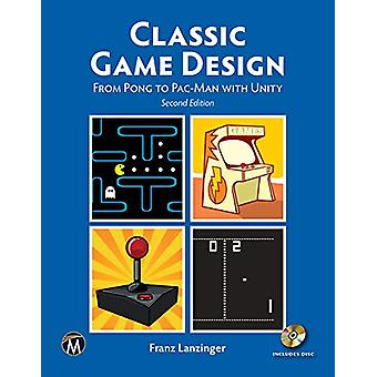 Classic Game Design - From Pong to Pac-Man with Unity by Franz Lanzing