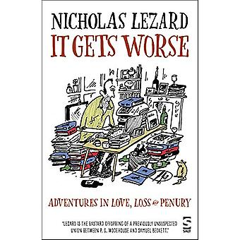 It Gets Worse - Adventures in Love - Loss and Penury by Nicholas Lezar