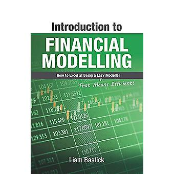 Introduction To Financial Modelling - How to Excel at Being a Lazy (Th