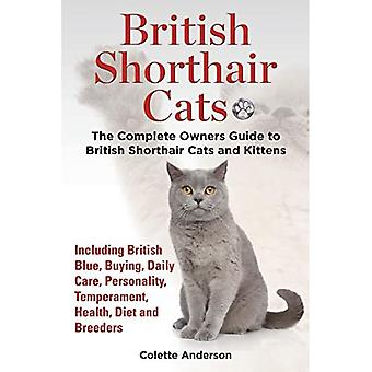British Shorthair Cats, the� Complete Owners Guide to British Shorthair Cats and Kittens Including British Blue, Buying, Daily Care, Personality, Temperament, Health, Diet and Breeders