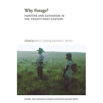 Why Forage by Edited by Brian F Codding & Edited by Karen L Kramer