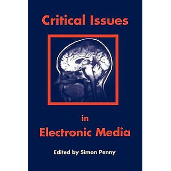 Critical Issues in Electronic Media by Simon Penny - 9780791423189 Bo