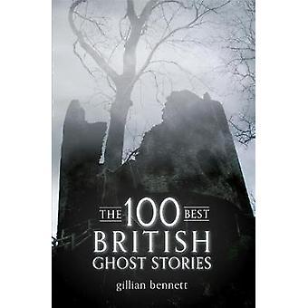 The 100 Best British Ghost Stories by Bennett & Gillian