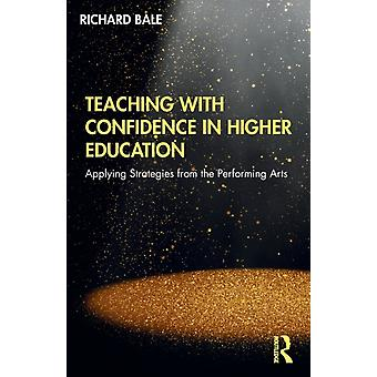 Teaching with Confidence in Higher Education by Bale & Richard