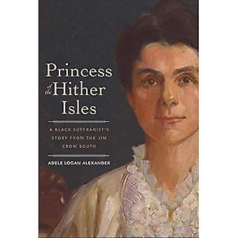 Princess of the Hither Isles: A Black Suffragist'sa� Story from the Jim Crow South
