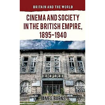 Cinema and Society in the British Empire - 1895-1940 by James Burns -