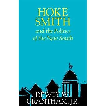 Hoke Smith and the Politics of the New South by Dewey W. Grantham - J