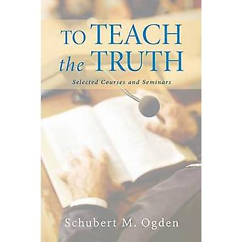 To Teach the Truth by Schubert M Ogden - 9781625649447 Book
