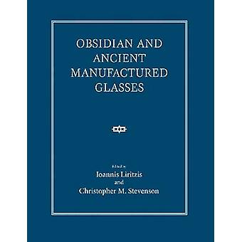 Obsidian and Ancient Manufactured Glasses by Edited by Ioannis Liritzis & Edited by Christopher M Stevenson