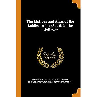 The Motives and Aims of the Soldiers of the South in the Civil War